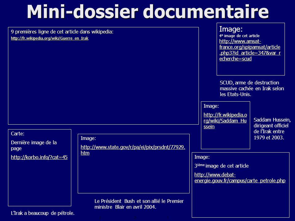 Mini-dossier documentaire 9 premières ligne de cet article dans wikipedia: http://fr.wikipedia.org/wiki/Guerre_en_Irak SCUD, arme de destruction massi