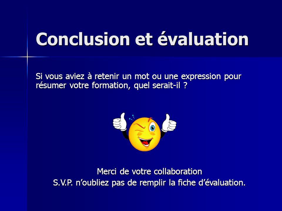 Conclusion et évaluation Si vous aviez à retenir un mot ou une expression pour résumer votre formation, quel serait-il ? Merci de votre collaboration