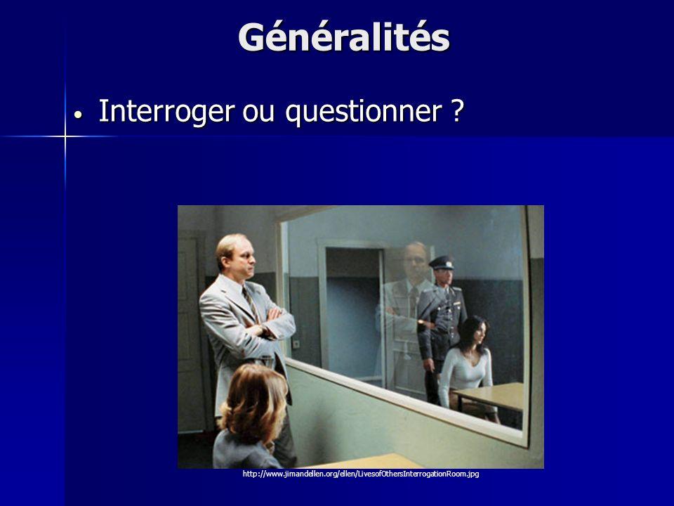 Généralités Interroger ou questionner ? Interroger ou questionner ? http://www.jimandellen.org/ellen/LivesofOthersInterrogationRoom.jpg