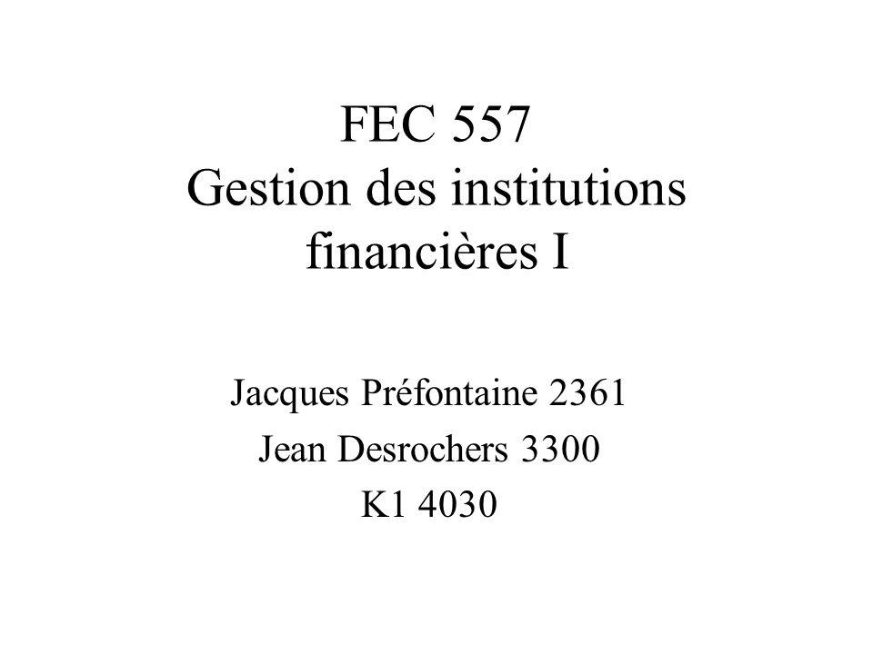 FEC 557 Gestion des institutions financières I Jacques Préfontaine 2361 Jean Desrochers 3300 K1 4030
