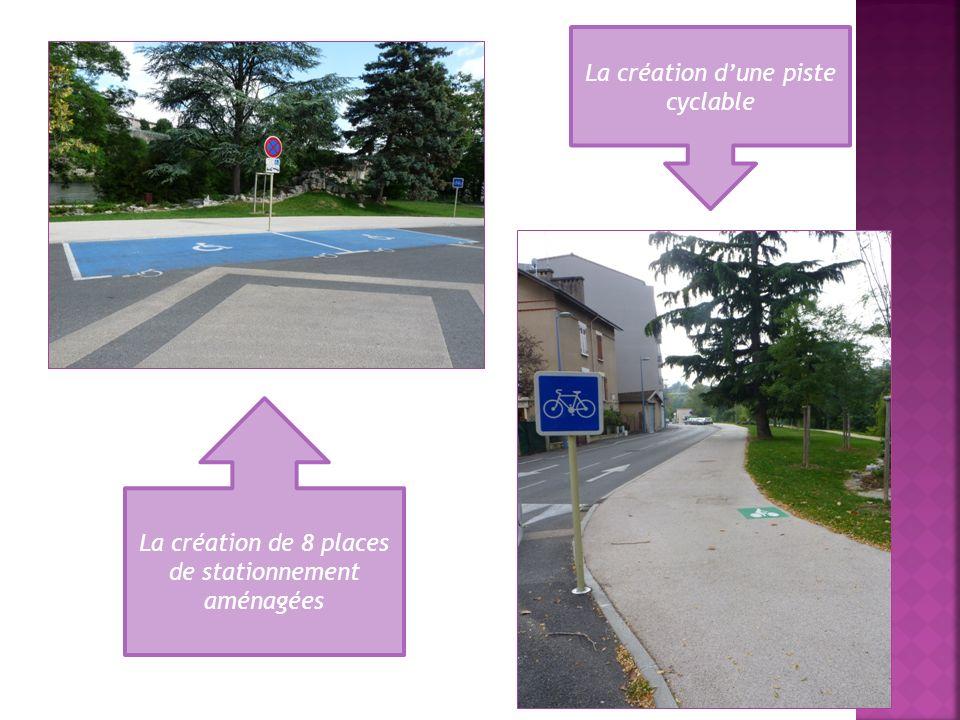 La création de 8 places de stationnement aménagées La création dune piste cyclable