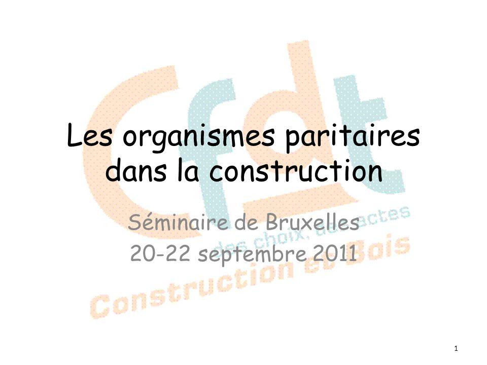 Les organismes paritaires dans la construction Séminaire de Bruxelles 20-22 septembre 2011 1
