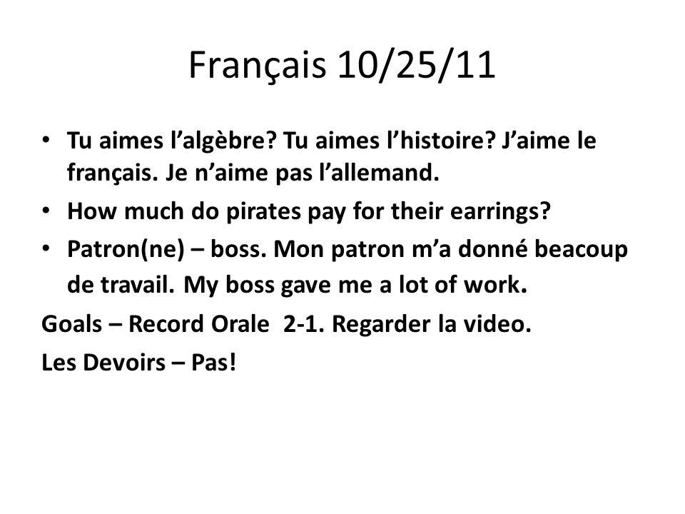 Français 10/25/11 Tu aimes lalgèbre. Tu aimes lhistoire.