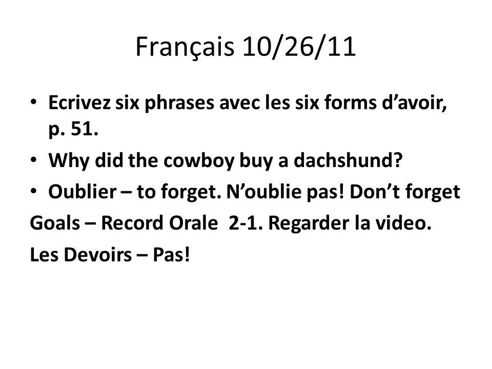 Français 10/26/11 Ecrivez six phrases avec les six forms davoir, p.