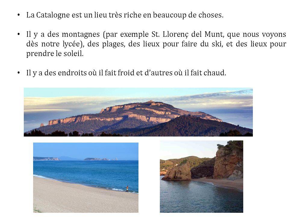 La Catalogne est un lieu très riche en beaucoup de choses. Il y a des montagnes (par exemple St. Llorenç del Munt, que nous voyons dès notre lycée), d