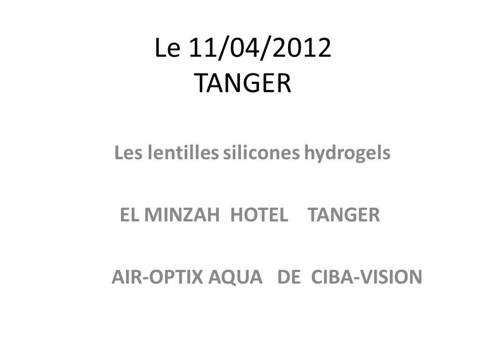 Le 11/04/2012 TANGER Les lentilles silicones hydrogels EL MINZAH HOTEL TANGER AIR-OPTIX AQUA DE CIBA-VISION