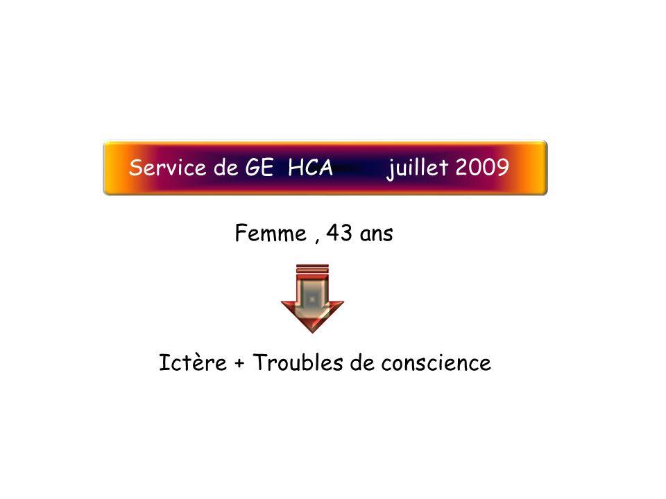 Femme, 43 ans Ictère + Troubles de conscience Service de GE HCA juillet 2009