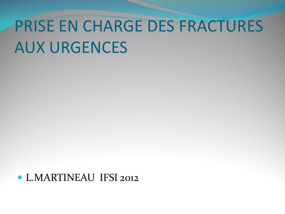 PRISE EN CHARGE DES FRACTURES AUX URGENCES L.MARTINEAU IFSI 2012