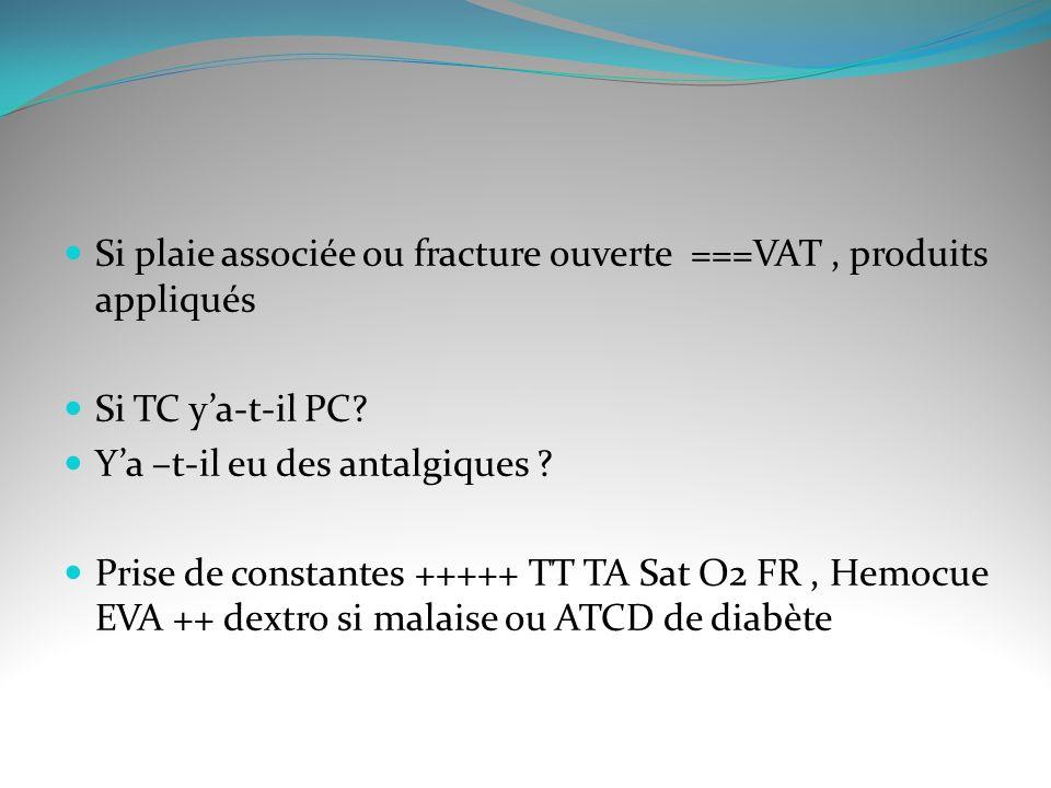 Si plaie associée ou fracture ouverte ===VAT, produits appliqués Si TC ya-t-il PC.
