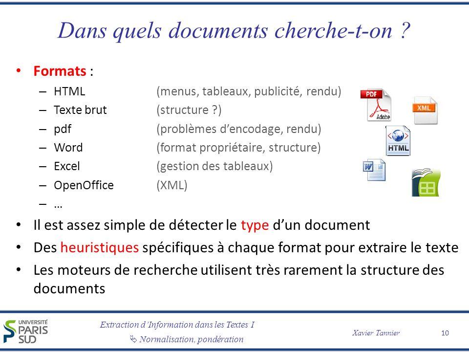 Extraction dInformation dans les Textes I Normalisation, pondération Xavier Tannier Dans quels documents cherche-t-on ? Formats : – HTML(menus, tablea