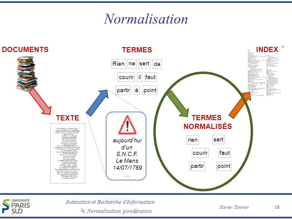 Indexation et Recherche d Information Xavier Tannier Normalisation, pondération Normalisation 18 TEXTE Rien ne sert de courir; il faut partir à point : Le lièvre et la tortue en sont un témoignage.