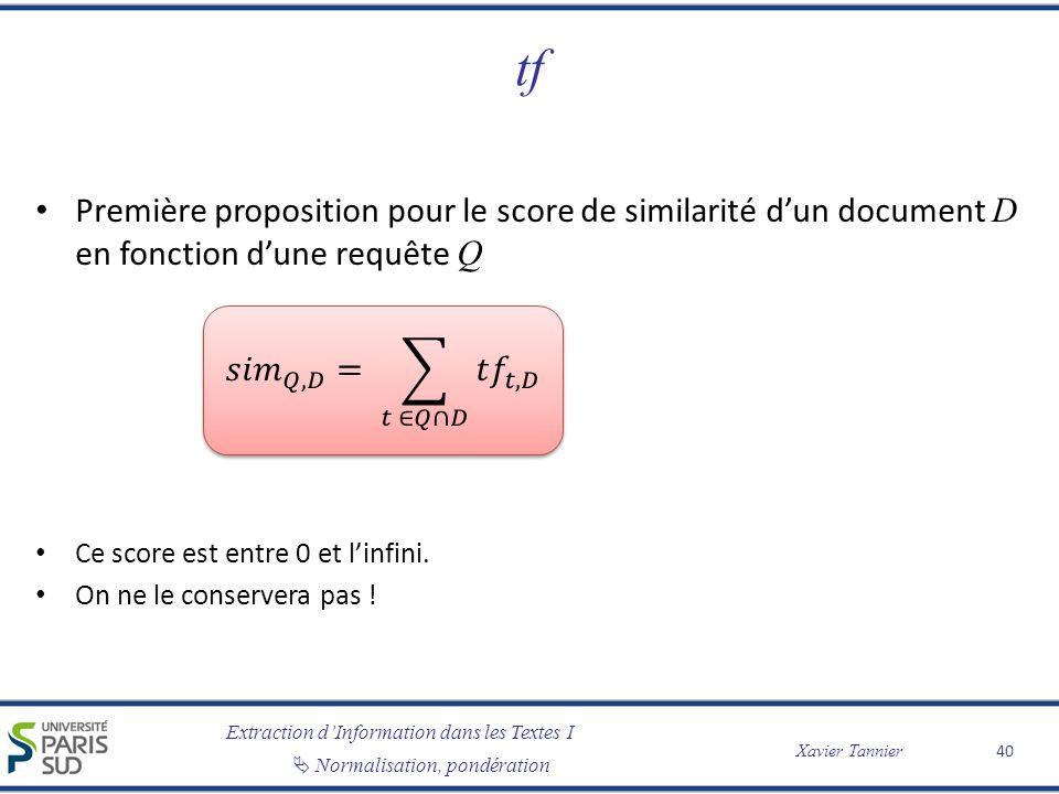 Extraction dInformation dans les Textes I Normalisation, pondération Xavier Tannier tf Première proposition pour le score de similarité dun document D en fonction dune requête Q Ce score est entre 0 et linfini.