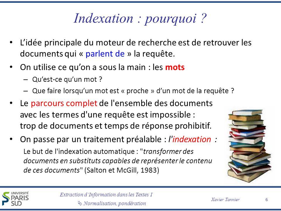 Extraction dInformation dans les Textes I Normalisation, pondération Xavier Tannier Indexation : pourquoi ? Lidée principale du moteur de recherche es