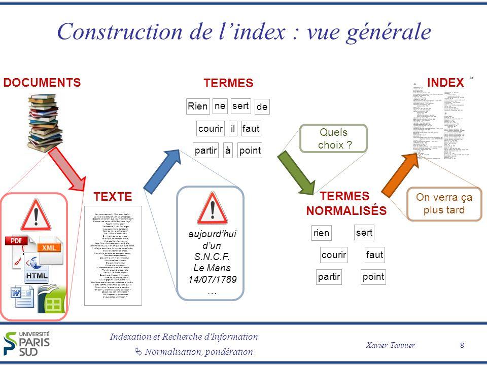 Indexation et Recherche d Information Xavier Tannier Normalisation, pondération Construction de lindex : vue générale 8 TEXTE Rien ne sert de courir; il faut partir à point : Le lièvre et la tortue en sont un témoignage.