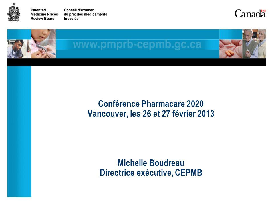 Conférence Pharmacare 2020 Vancouver, les 26 et 27 février 2013 Michelle Boudreau Directrice exécutive, CEPMB