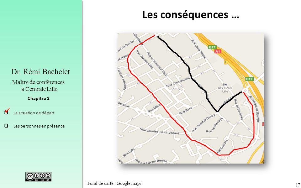 17 Chapitre 2 Dr. Rémi Bachelet Maître de conférences à Centrale Lille La situation de départ Les personnes en présence Les conséquences … Fond de car