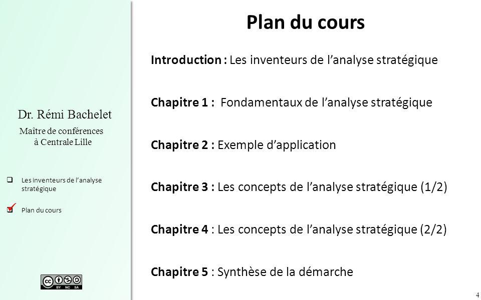 4 Dr. Rémi Bachelet Maître de conférences à Centrale Lille Les inventeurs de lanalyse stratégique Plan du cours Introduction : Les inventeurs de lanal
