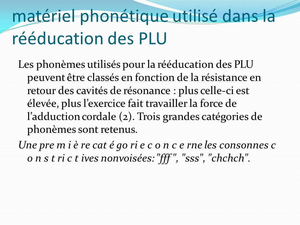 matériel phonétique utilisé dans la rééducation des PLU Les phonèmes utilisés pour la rééducation des PLU peuvent être classés en fonction de la résis