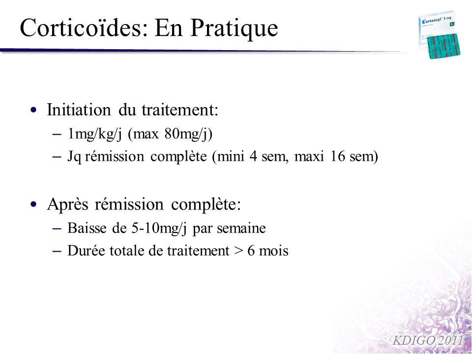 Corticoïdes: En Pratique Initiation du traitement: – 1mg/kg/j (max 80mg/j) – Jq rémission complète (mini 4 sem, maxi 16 sem) Après rémission complète: