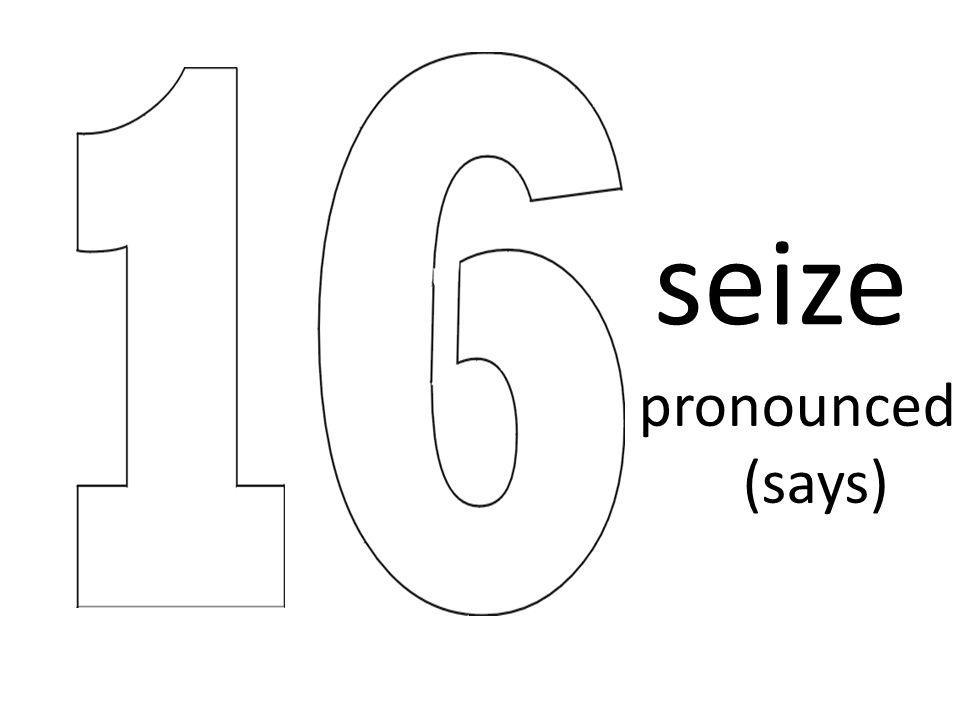 seize pronounced (says)