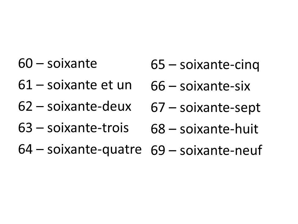 60 – soixante 61 – soixante et un 62 – soixante-deux 63 – soixante-trois 64 – soixante-quatre 65 – soixante-cinq 66 – soixante-six 67 – soixante-sept