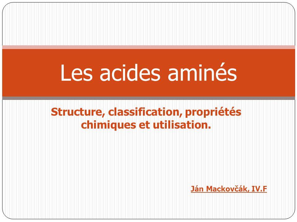 Structure, classification, propriétés chimiques et utilisation. Les acides aminés Ján Mackovčák, IV.F
