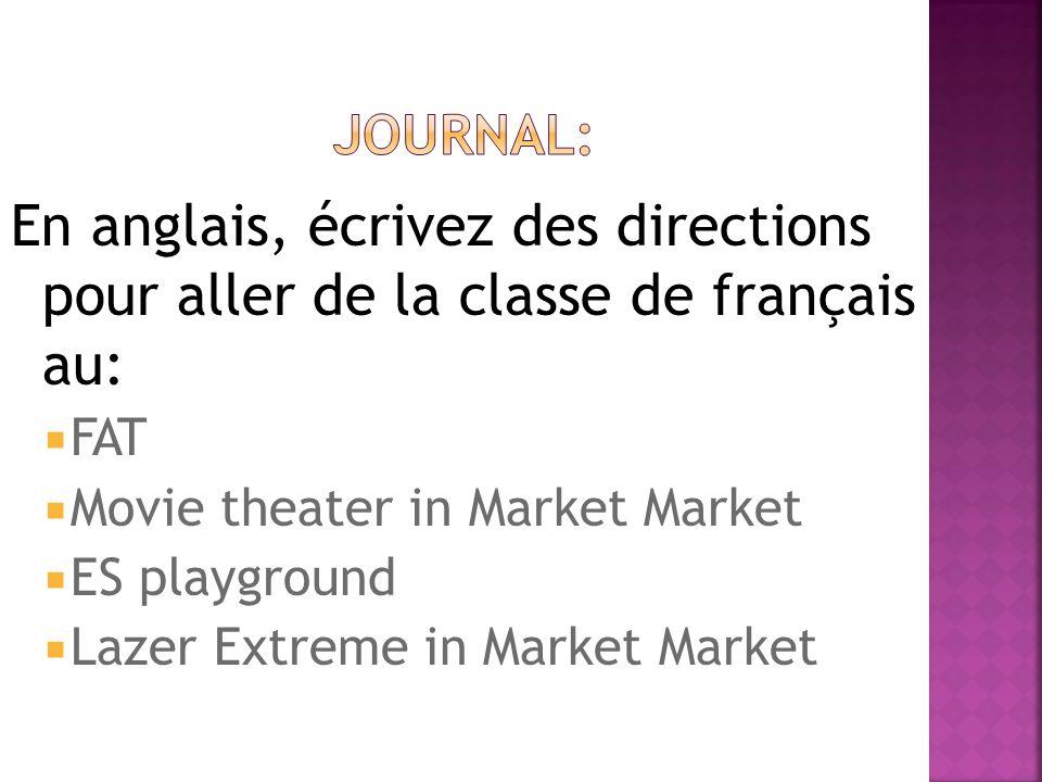En anglais, écrivez des directions pour aller de la classe de français au: FAT Movie theater in Market Market ES playground Lazer Extreme in Market Market