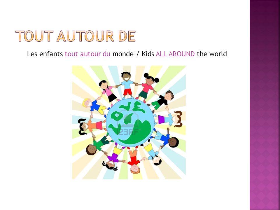 Les enfants tout autour du monde / Kids ALL AROUND the world