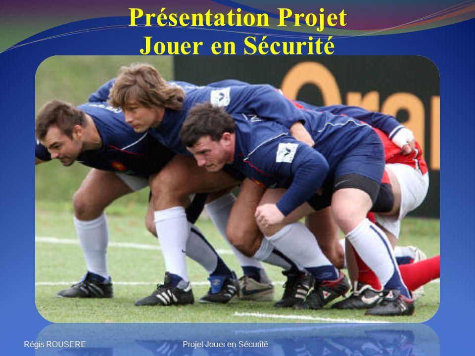 Régis ROUSEREProjet Jouer en Sécurité Présentation Projet Jouer en Sécurité