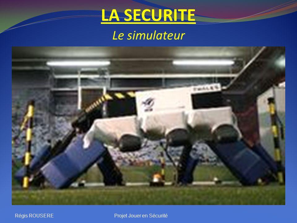 Régis ROUSEREProjet Jouer en Sécurité LA SECURITE Le simulateur