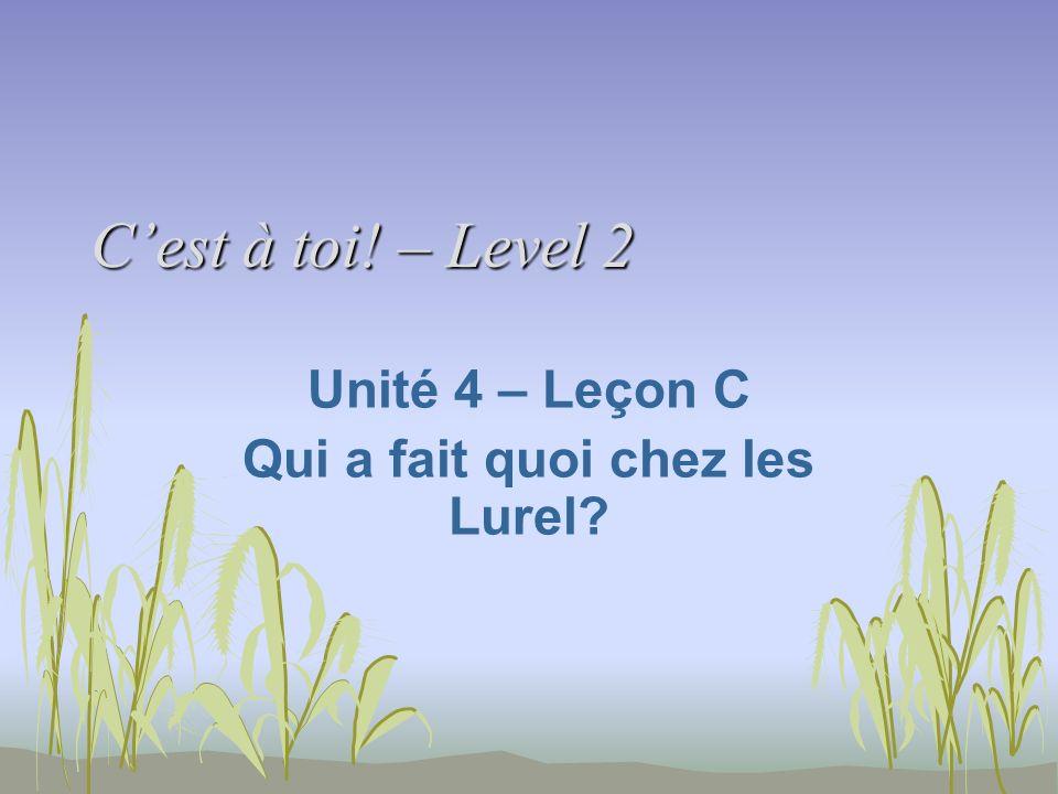 Cest à toi! – Level 2 Unité 4 – Leçon C Qui a fait quoi chez les Lurel?