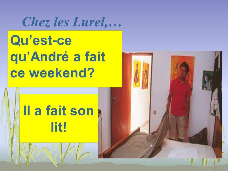 Chez les Lurel,… Il a fait son lit! Quest-ce quAndré a fait ce weekend?