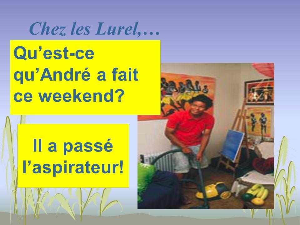 Chez les Lurel,… Il a passé laspirateur! Quest-ce quAndré a fait ce weekend?