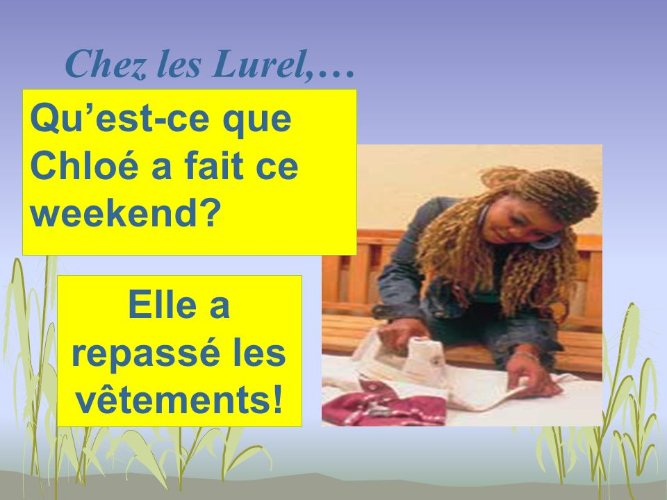 Chez les Lurel,… Elle a repassé les vêtements! Quest-ce que Chloé a fait ce weekend?