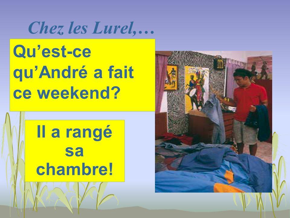 Chez les Lurel,… Il a rangé sa chambre! Quest-ce quAndré a fait ce weekend?