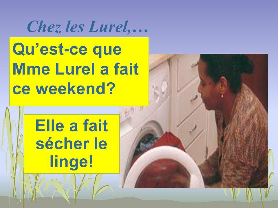 Chez les Lurel,… Elle a fait sécher le linge! Quest-ce que Mme Lurel a fait ce weekend?