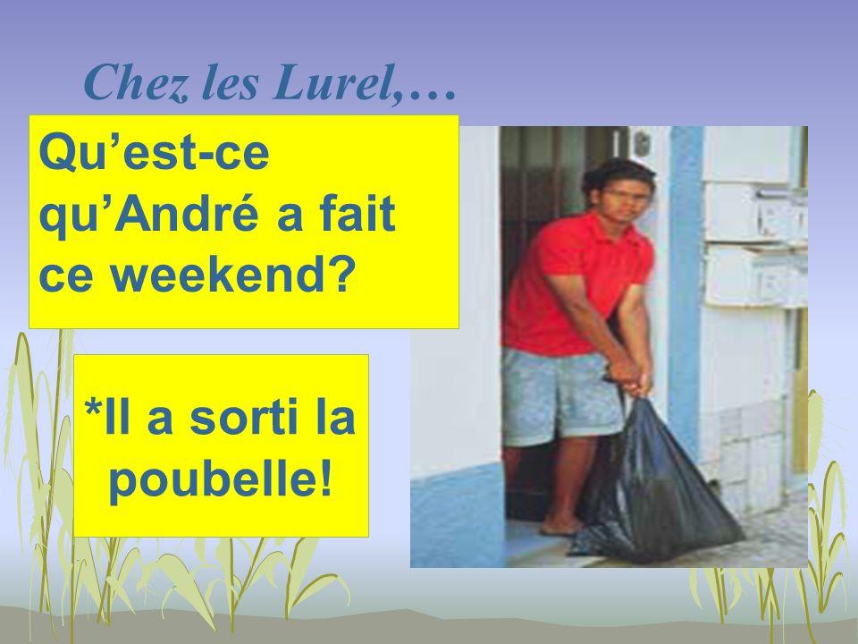 Chez les Lurel,… *Il a sorti la poubelle! Quest-ce quAndré a fait ce weekend?