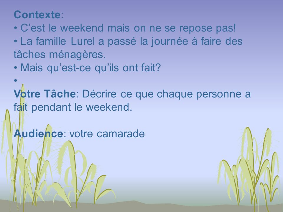 Contexte: Cest le weekend mais on ne se repose pas.