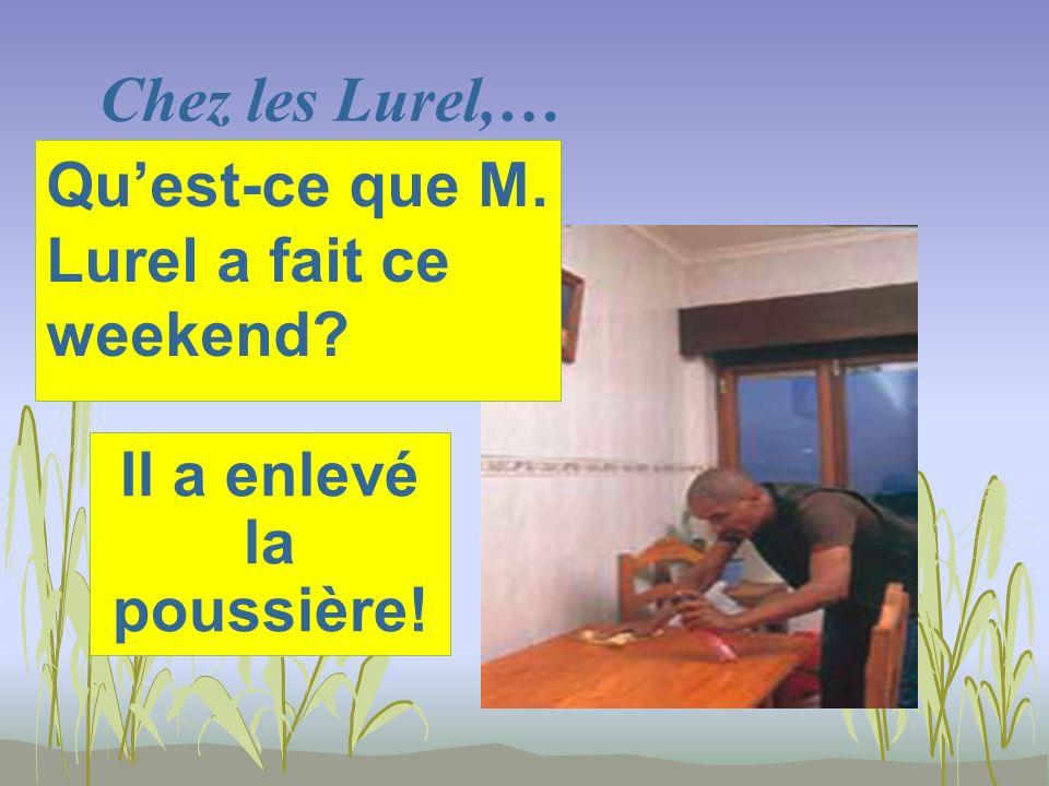Chez les Lurel,… Il a enlevé la poussière! Quest-ce que M. Lurel a fait ce weekend?