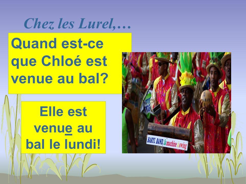 Chez les Lurel,… Elle est venue au bal le lundi! Quand est-ce que Chloé est venue au bal?