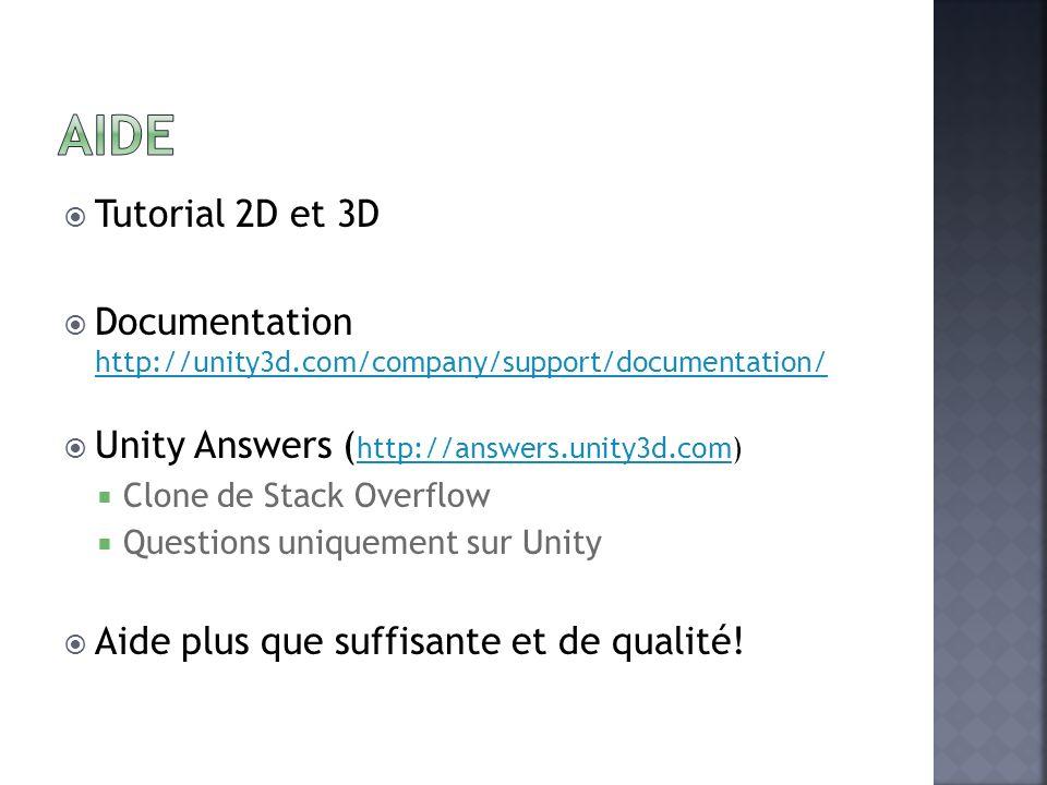 Tutorial 2D et 3D Documentation http://unity3d.com/company/support/documentation/ http://unity3d.com/company/support/documentation/ Unity Answers ( ht