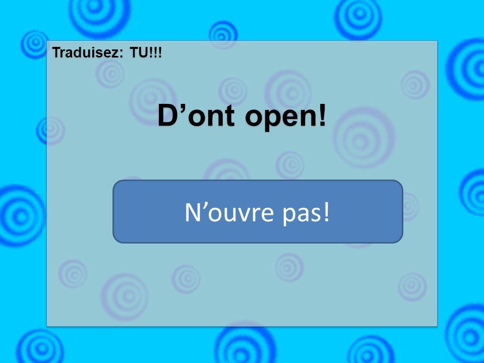 Traduisez: TU!!! Dont open! Traduisez: TU!!! Dont open! Nouvre pas!
