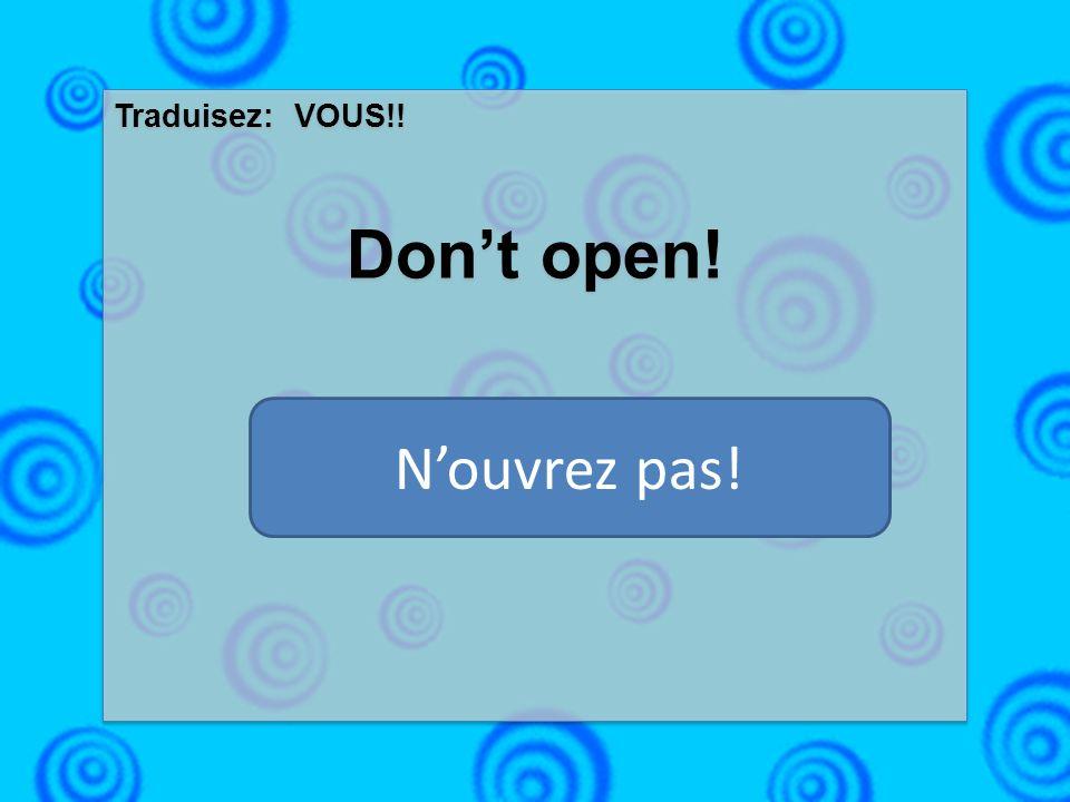 Traduisez: VOUS!! Dont open! Traduisez: VOUS!! Dont open! Nouvrez pas!