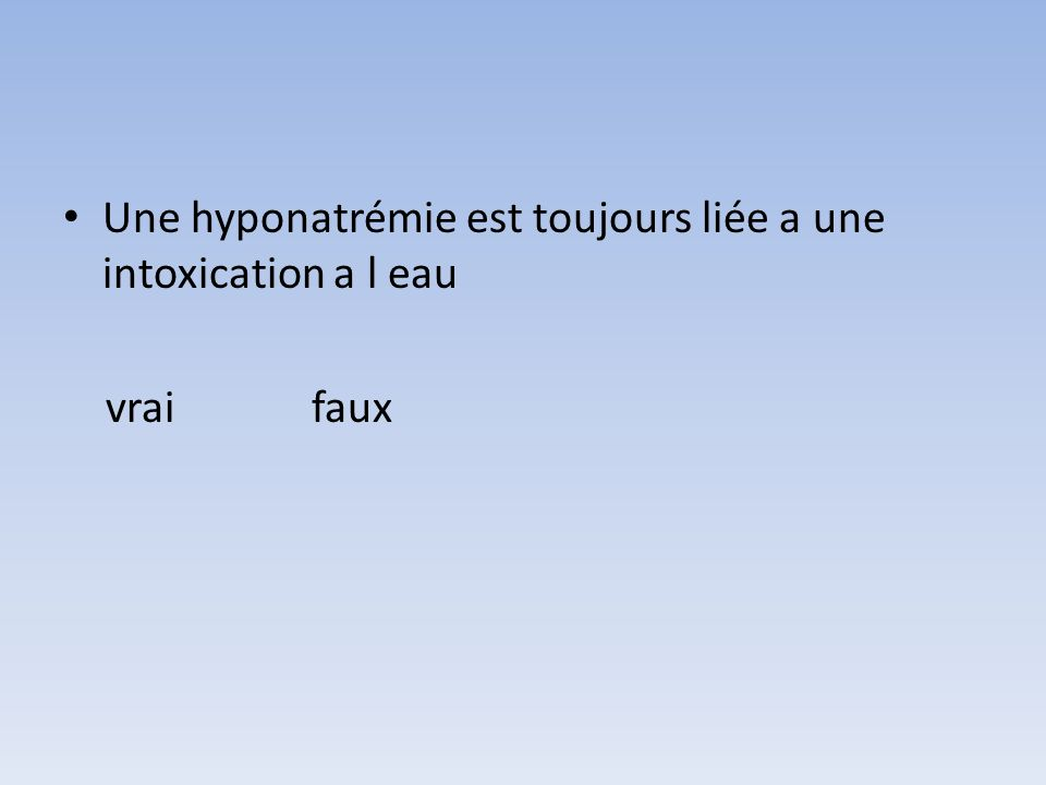 hyponatrémie Volo R Osmo R Excès eau/os DES.NORMOVOL.