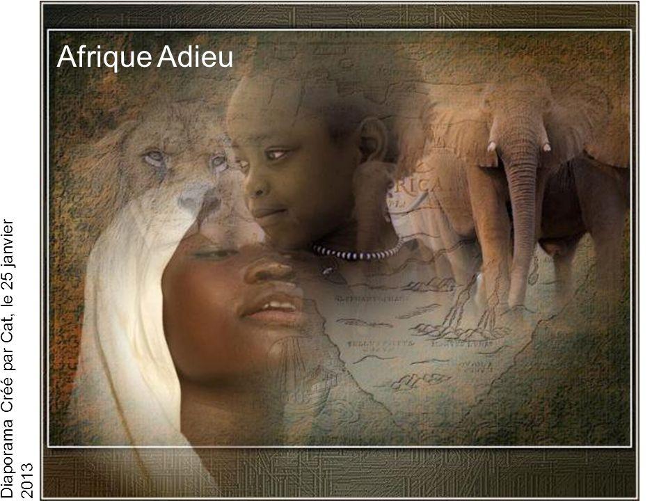 Diaporama Créé par Cat, le 25 janvier 2013 Afrique Adieu Afrique Afrique Adieu Belle Africa