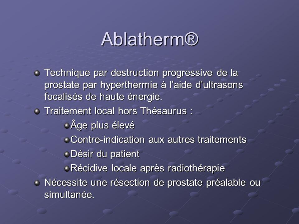 Ablatherm® Technique par destruction progressive de la prostate par hyperthermie à laide dultrasons focalisés de haute énergie. Traitement local hors