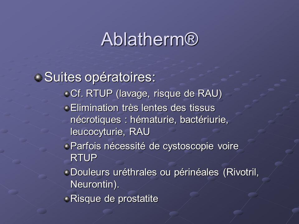 Ablatherm® Suites opératoires: Cf. RTUP (lavage, risque de RAU) Elimination très lentes des tissus nécrotiques : hématurie, bactériurie, leucocyturie,