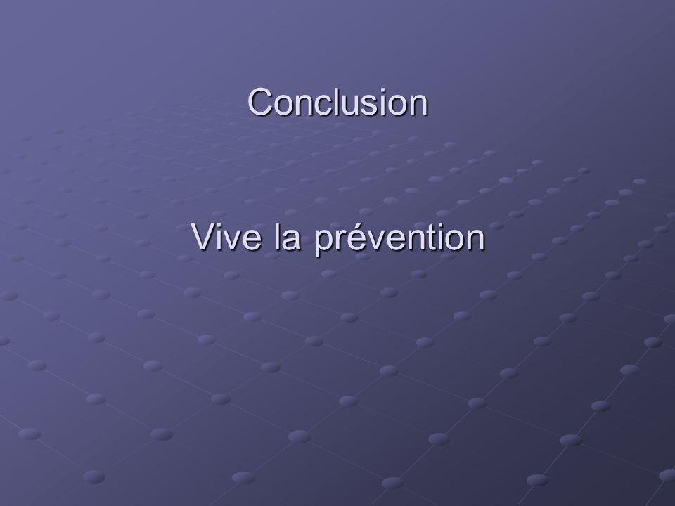 Conclusion Vive la prévention