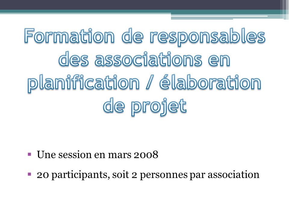 Une session en mars 2008 20 participants, soit 2 personnes par association