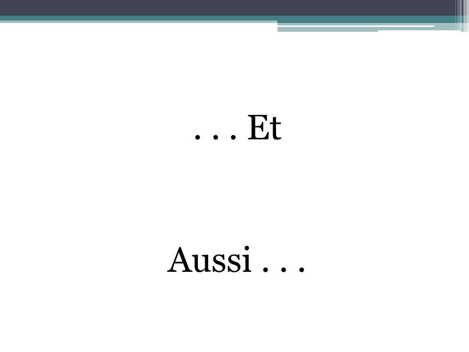 ... Et Aussi...